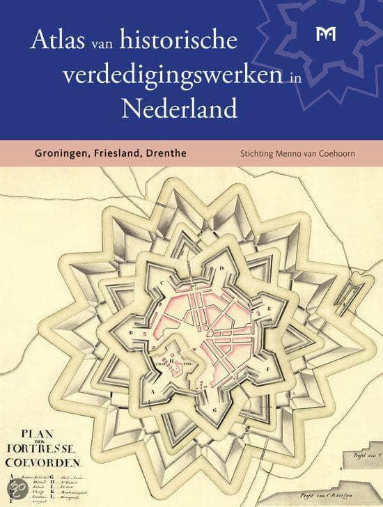 Atlas van historische verdedigingswerken in Nederland Groningen, Friesland, Drenthe - Stichting Menno van Coehoorn