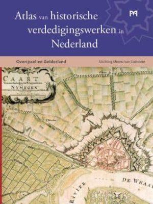 Atlas van historische verdedigingswerken in Nederland Overijssel en Gelderland - Stichting Menno van Coehoorn