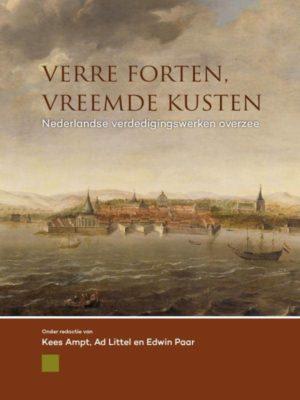 Verre Forten, Vreemde Kusten, Nederlandse verdedigingswerken overzee - Stichting Menno van Coehoorn